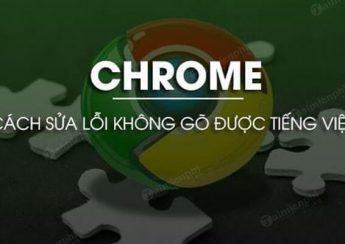 3 cách sửa lỗi không gõ được tiếng Việt trên Chrome